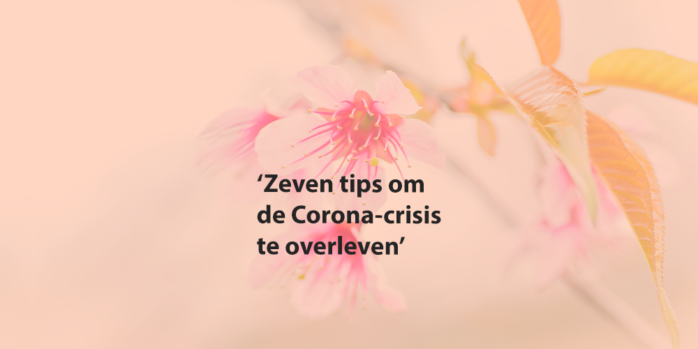 Zeven tips om de Corona-crisis te overleven met je onderneming